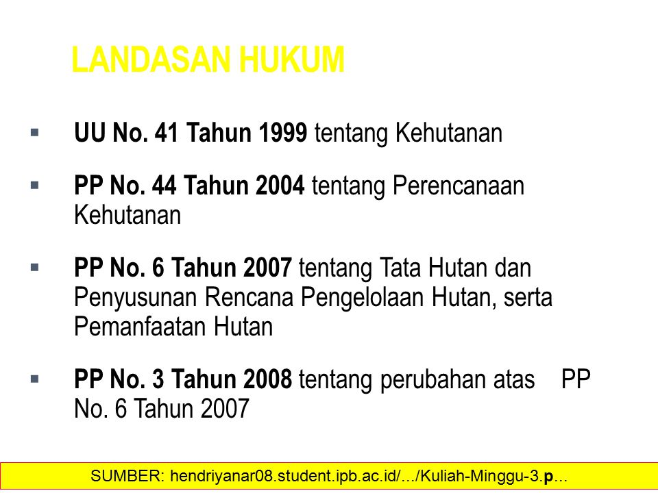 LANDASAN HUKUM  UU No.41 Tahun 1999 tentang Kehutanan  PP No.