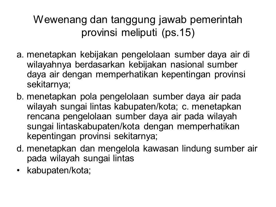 Wewenang dan tanggung jawab pemerintah provinsi meliputi (ps.15) a.