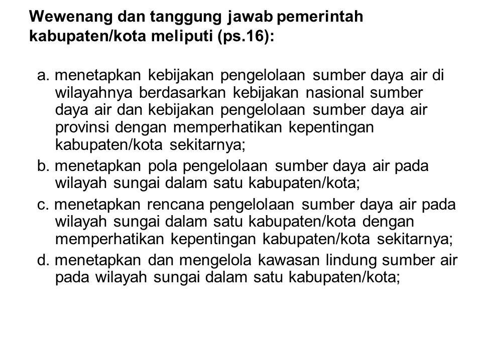 Wewenang dan tanggung jawab pemerintah kabupaten/kota meliputi (ps.16): a.