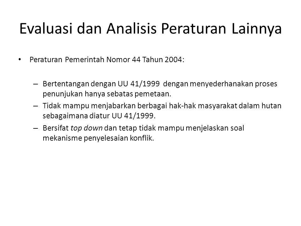 Evaluasi dan Analisis Peraturan Lainnya Peraturan Pemerintah Nomor 44 Tahun 2004: – Bertentangan dengan UU 41/1999 dengan menyederhanakan proses penunjukan hanya sebatas pemetaan.