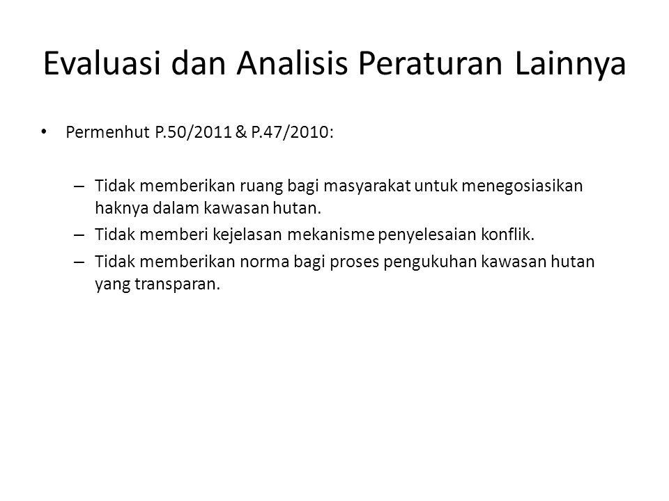 Evaluasi dan Analisis Peraturan Lainnya Permenhut P.50/2011 & P.47/2010: – Tidak memberikan ruang bagi masyarakat untuk menegosiasikan haknya dalam ka