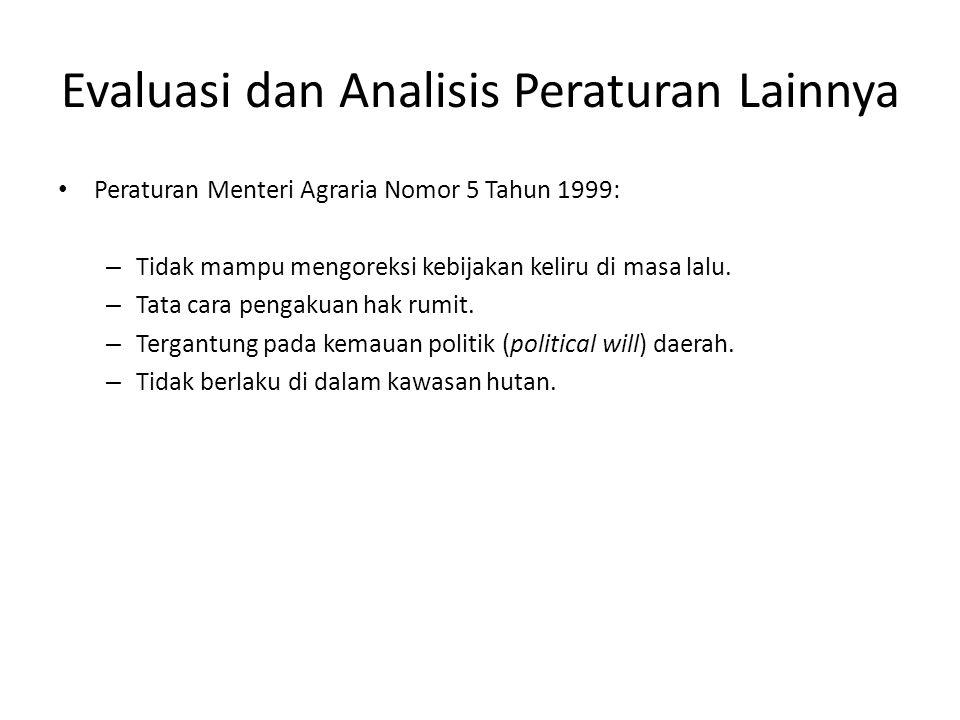 Evaluasi dan Analisis Peraturan Lainnya Peraturan Menteri Agraria Nomor 5 Tahun 1999: – Tidak mampu mengoreksi kebijakan keliru di masa lalu. – Tata c