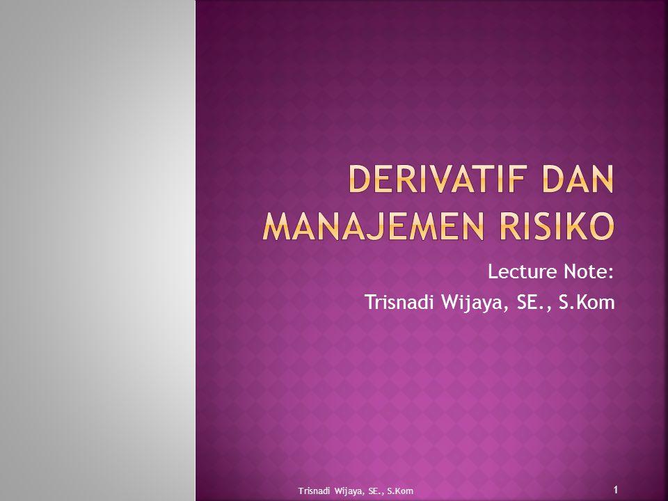 Lecture Note: Trisnadi Wijaya, SE., S.Kom 1