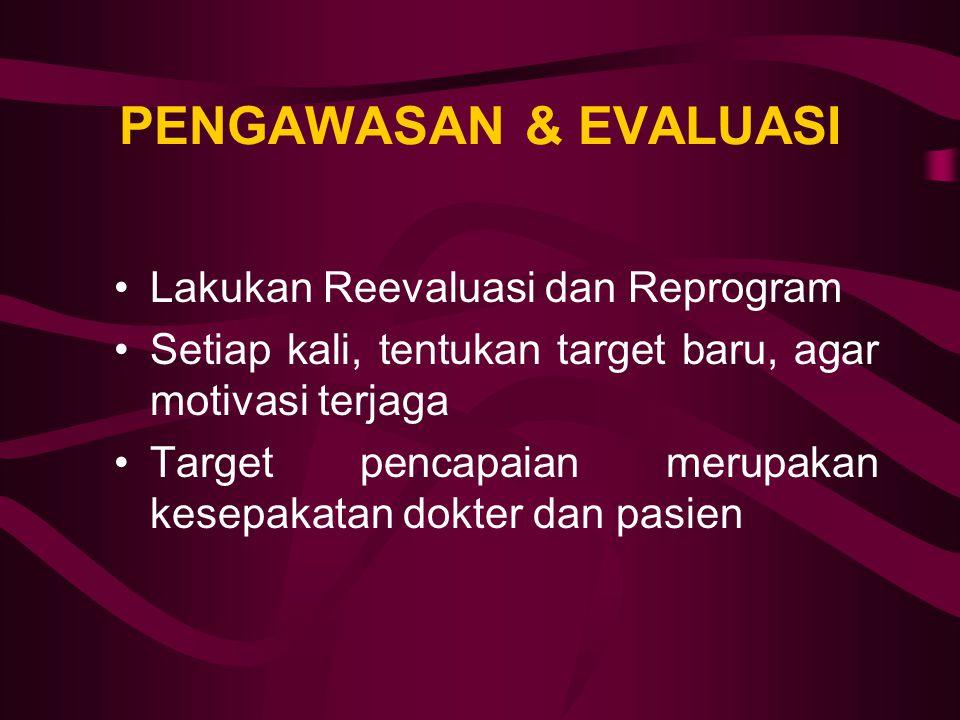 PENGAWASAN & EVALUASI Lakukan Reevaluasi dan Reprogram Setiap kali, tentukan target baru, agar motivasi terjaga Target pencapaian merupakan kesepakatan dokter dan pasien