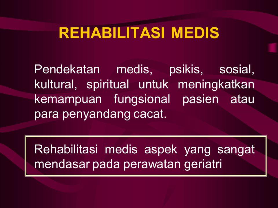 REHABILITASI MEDIS Pendekatan medis, psikis, sosial, kultural, spiritual untuk meningkatkan kemampuan fungsional pasien atau para penyandang cacat. Re