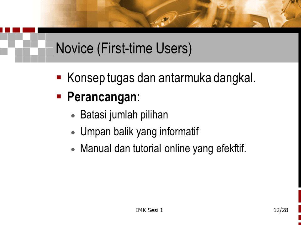 IMK Sesi 112/28 Novice (First-time Users)  Konsep tugas dan antarmuka dangkal.  Perancangan :  Batasi jumlah pilihan  Umpan balik yang informatif