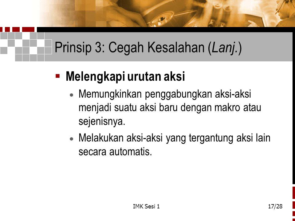 IMK Sesi 117/28 Prinsip 3: Cegah Kesalahan ( Lanj. )  Melengkapi urutan aksi  Memungkinkan penggabungkan aksi-aksi menjadi suatu aksi baru dengan ma
