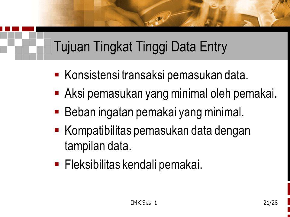 IMK Sesi 121/28 Tujuan Tingkat Tinggi Data Entry  Konsistensi transaksi pemasukan data.  Aksi pemasukan yang minimal oleh pemakai.  Beban ingatan p
