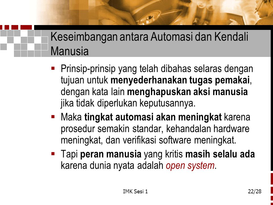 IMK Sesi 122/28 Keseimbangan antara Automasi dan Kendali Manusia  Prinsip-prinsip yang telah dibahas selaras dengan tujuan untuk menyederhanakan tuga
