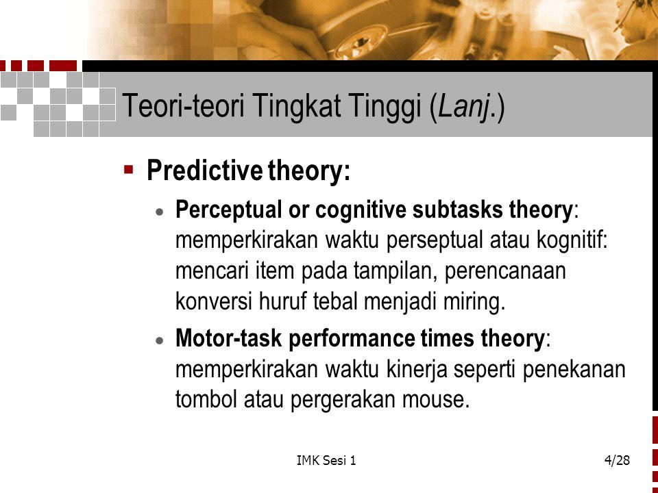 IMK Sesi 14/28 Teori-teori Tingkat Tinggi ( Lanj.)  Predictive theory:  Perceptual or cognitive subtasks theory : memperkirakan waktu perseptual ata