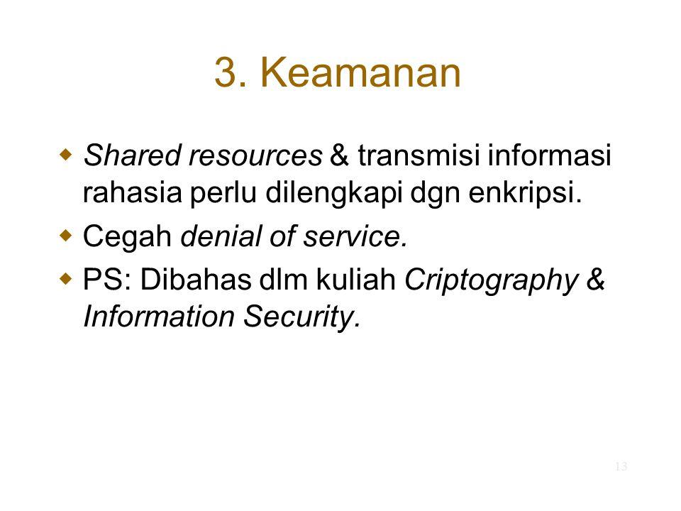 13 3. Keamanan  Shared resources & transmisi informasi rahasia perlu dilengkapi dgn enkripsi.  Cegah denial of service.  PS: Dibahas dlm kuliah Cri