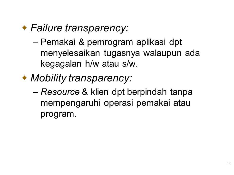19  Failure transparency: – Pemakai & pemrogram aplikasi dpt menyelesaikan tugasnya walaupun ada kegagalan h/w atau s/w.  Mobility transparency: – R