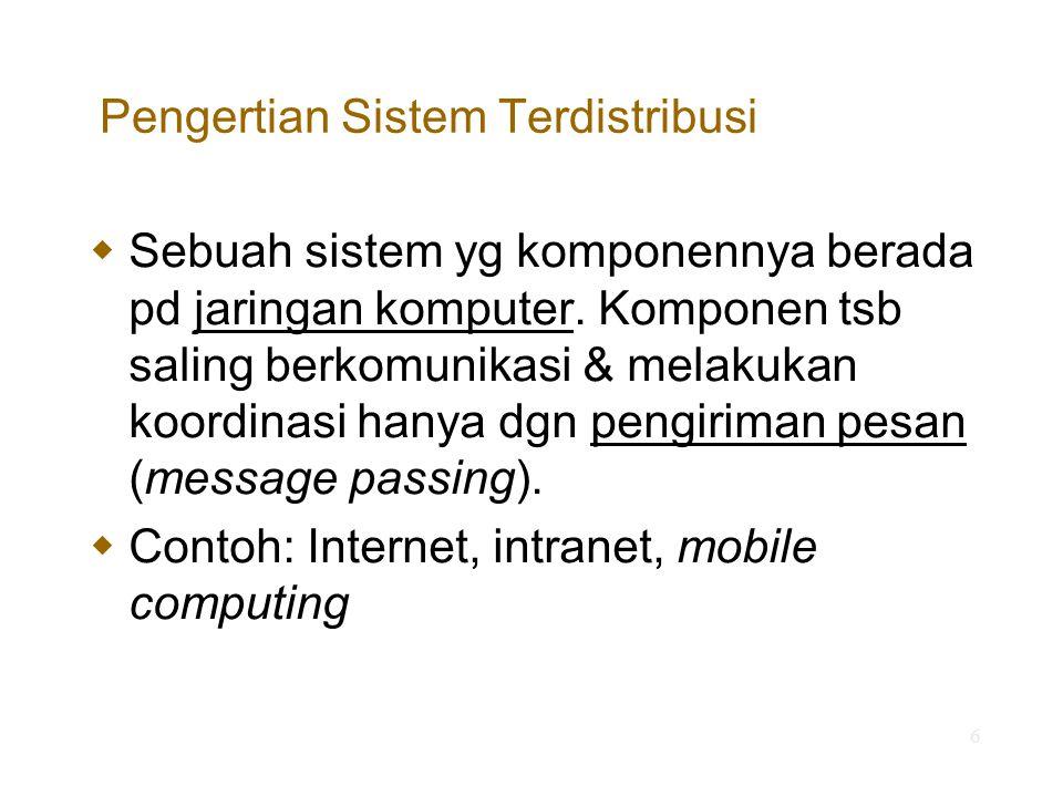 6 Pengertian Sistem Terdistribusi  Sebuah sistem yg komponennya berada pd jaringan komputer. Komponen tsb saling berkomunikasi & melakukan koordinasi