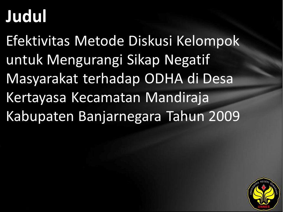 Judul Efektivitas Metode Diskusi Kelompok untuk Mengurangi Sikap Negatif Masyarakat terhadap ODHA di Desa Kertayasa Kecamatan Mandiraja Kabupaten Banjarnegara Tahun 2009