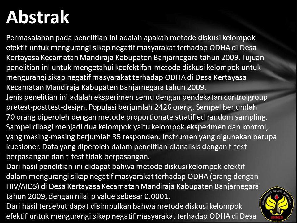 Abstrak Permasalahan pada penelitian ini adalah apakah metode diskusi kelompok efektif untuk mengurangi sikap negatif masyarakat terhadap ODHA di Desa Kertayasa Kecamatan Mandiraja Kabupaten Banjarnegara tahun 2009.