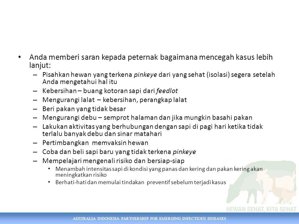 AUSTRALIA INDONESIA PARTNERSHIP FOR EMERGING INFECTIOUS DISEASES Anda memberi saran kepada peternak bagaimana mencegah kasus lebih lanjut: – Pisahkan