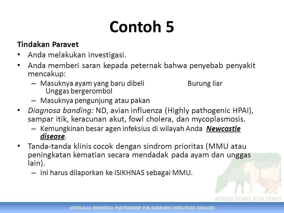 AUSTRALIA INDONESIA PARTNERSHIP FOR EMERGING INFECTIOUS DISEASES Contoh 5 Tindakan Paravet Anda melakukan investigasi. Anda memberi saran kepada peter