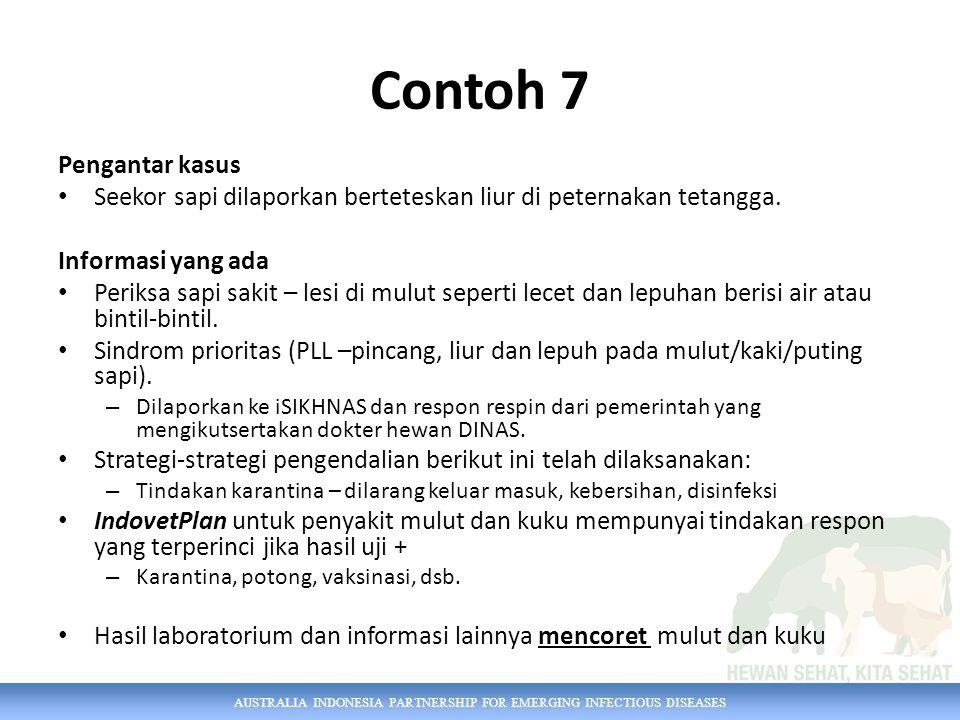 AUSTRALIA INDONESIA PARTNERSHIP FOR EMERGING INFECTIOUS DISEASES Contoh 7 Pengantar kasus Seekor sapi dilaporkan berteteskan liur di peternakan tetang