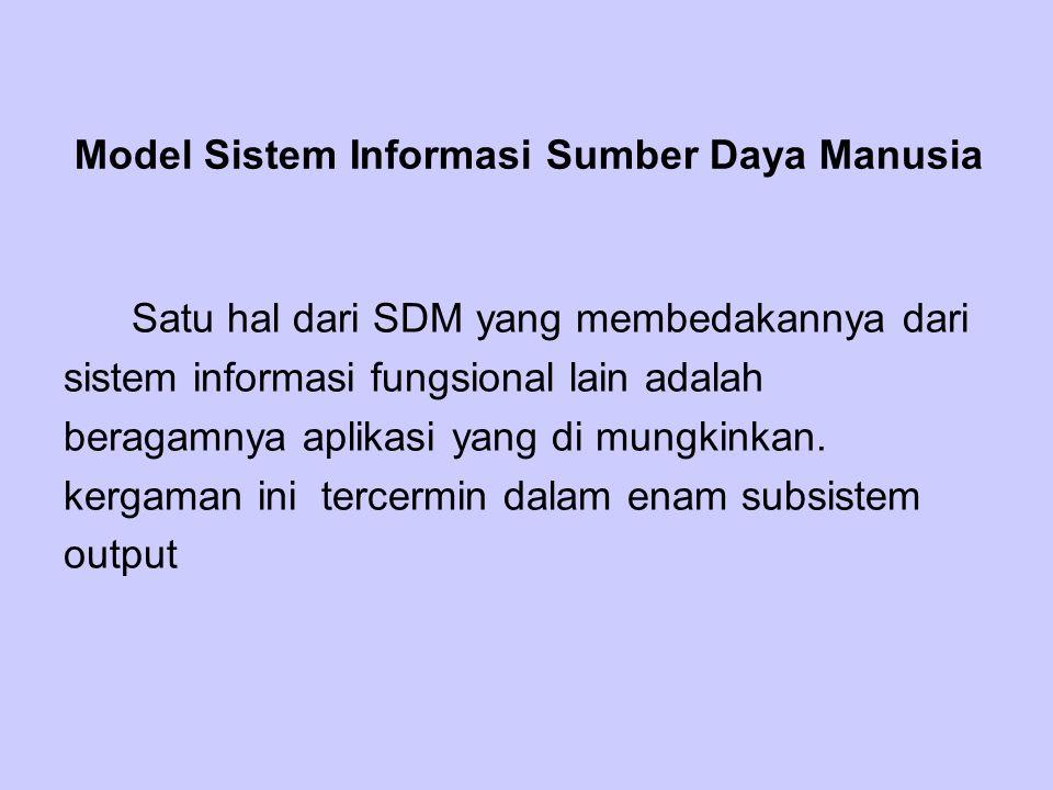 Model Sistem Informasi Sumber Daya Manusia Satu hal dari SDM yang membedakannya dari sistem informasi fungsional lain adalah beragamnya aplikasi yang