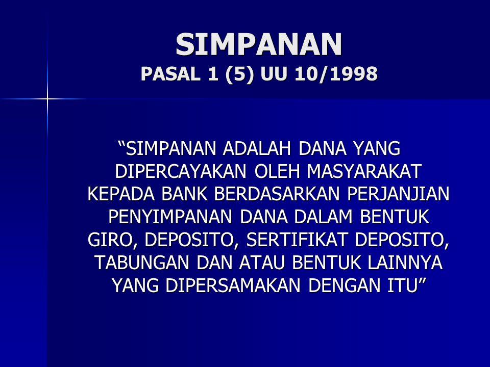 "SIMPANAN PASAL 1 (5) UU 10/1998 ""SIMPANAN ADALAH DANA YANG DIPERCAYAKAN OLEH MASYARAKAT KEPADA BANK BERDASARKAN PERJANJIAN PENYIMPANAN DANA DALAM BENT"