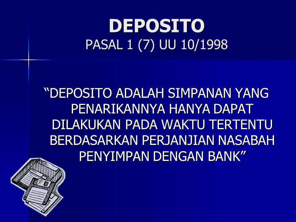 "DEPOSITO PASAL 1 (7) UU 10/1998 ""DEPOSITO ADALAH SIMPANAN YANG PENARIKANNYA HANYA DAPAT DILAKUKAN PADA WAKTU TERTENTU BERDASARKAN PERJANJIAN NASABAH P"