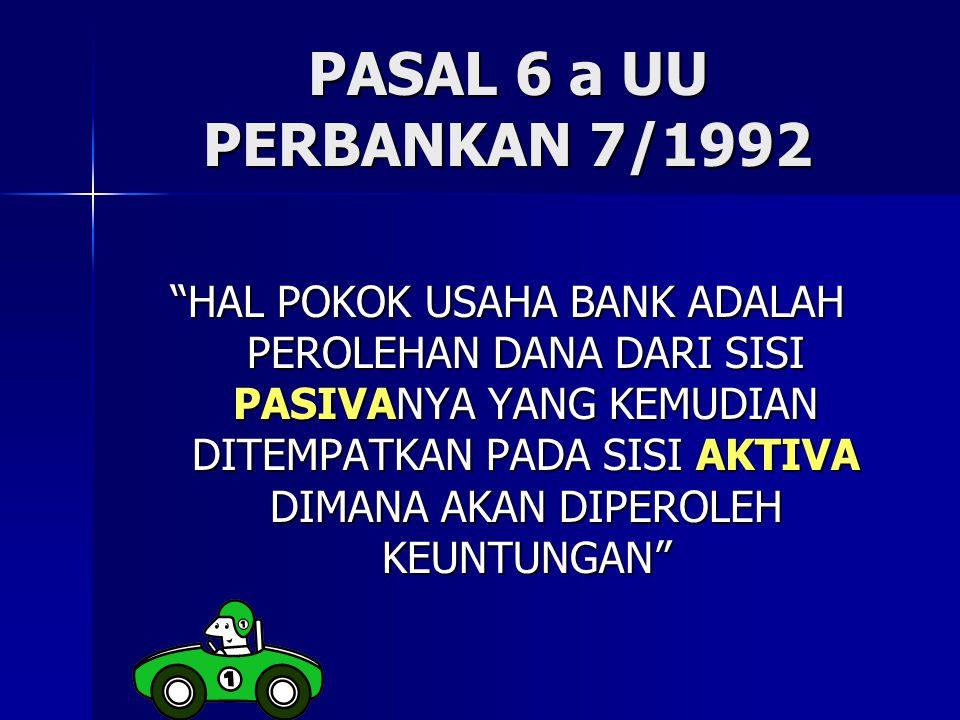SUMBER DANA MASYARAKAT PASAL 16 (1) UU 10/1998 SETIAP PIHAK YANG MELAKUKAN KEGIATAN MENGHIMPUN DANA DARI MASYARAKAT DALAM BENTUK SIMPANAN, WAJIB TERLEBIH DAHULU MEMPEROLEH IJIN USAHA SEBAGAI BANK UMUM ATAU BANK PERKREDITAN RAKYAT DARI PIMPINAN BANK INDONESIA, KECUALI APABILA KEGIATAN MENGHIMPUN DANA DARI MASYARAKAT DIMAKSUD DIATUR DENGAN UNDANG-UNDANG TERSENDIRI