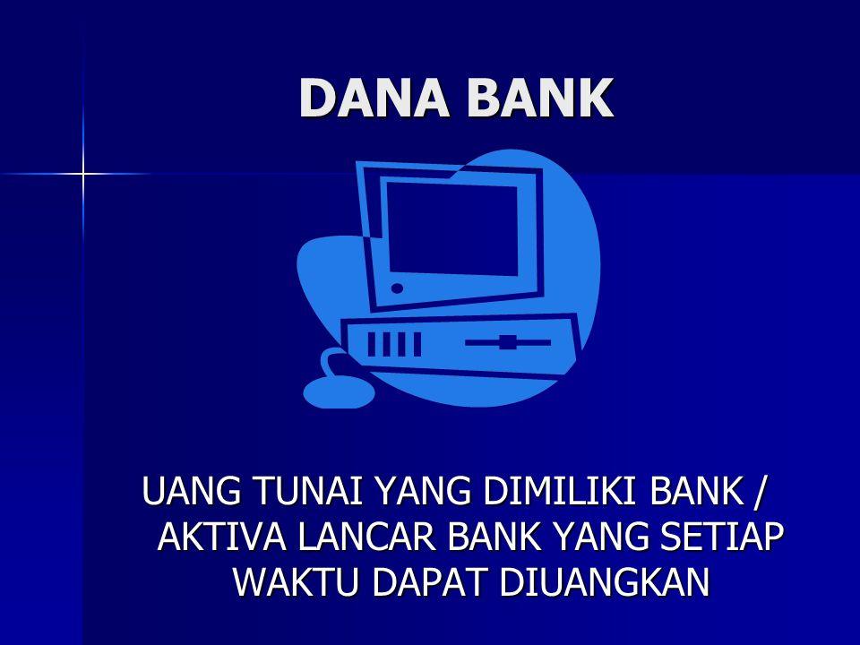 FUNGSI DANA BANK SUMBER KEGIATAN BANK SUMBER KEGIATAN BANK MENJALANKAN FUNGSI INTERMEDIASI MENJALANKAN FUNGSI INTERMEDIASI SUMBER KEUNTUNGAN DAN PERTUMBUHAN BANK SUMBER KEUNTUNGAN DAN PERTUMBUHAN BANK MENENTUKAN TINGKAT KESEHATAN BANK MENENTUKAN TINGKAT KESEHATAN BANK