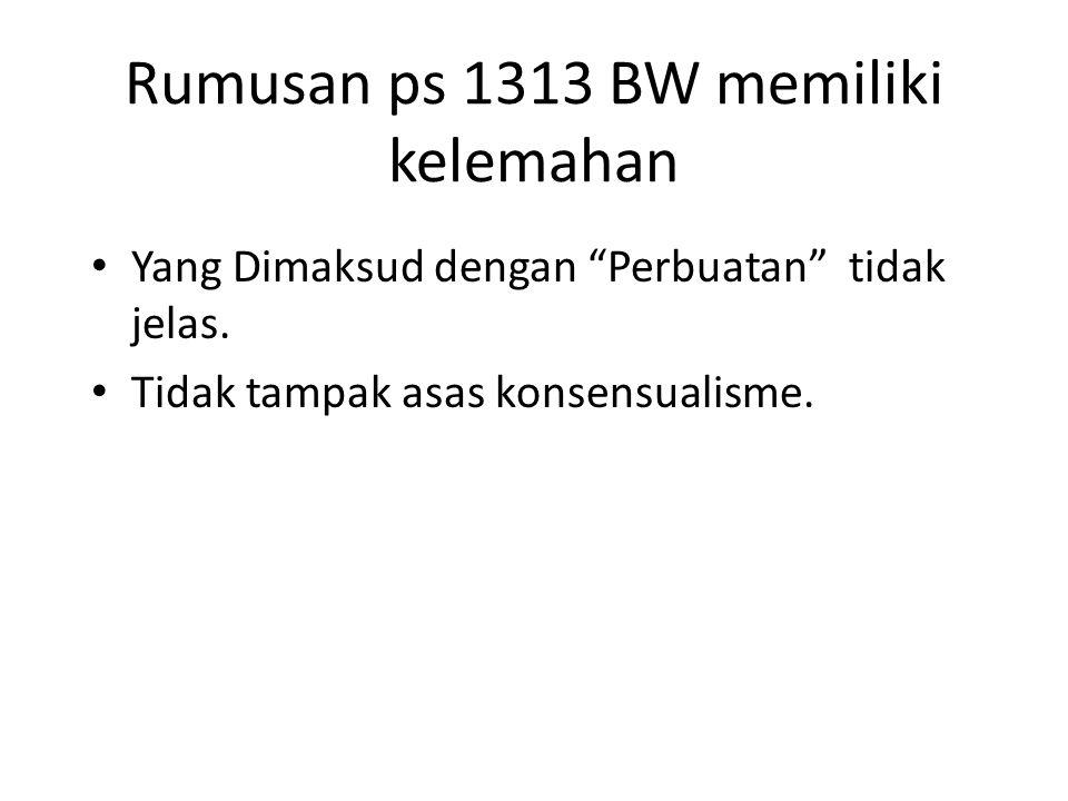 """Rumusan ps 1313 BW memiliki kelemahan Yang Dimaksud dengan """"Perbuatan"""" tidak jelas. Tidak tampak asas konsensualisme."""
