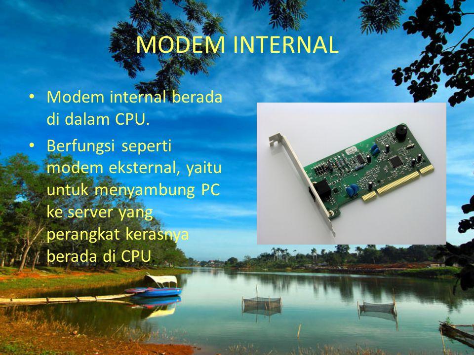 Kerugian menggunakan Modem Eksternal: 1.Harganya lebih mahal dibandingkan dengan modem internal. 2.Membutuhkan tempat tersendiri untuk menaruhnya mesk