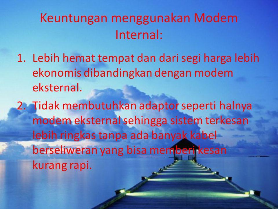MODEM INTERNAL Modem internal berada di dalam CPU. Berfungsi seperti modem eksternal, yaitu untuk menyambung PC ke server yang perangkat kerasnya bera