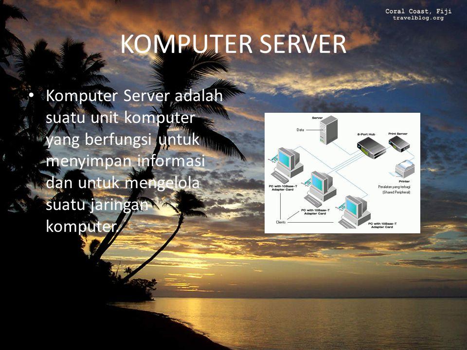 KOMPUTER SERVER Komputer Server adalah suatu unit komputer yang berfungsi untuk menyimpan informasi dan untuk mengelola suatu jaringan komputer.