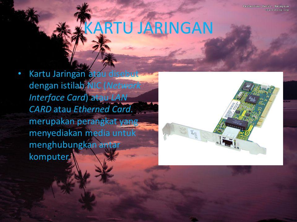 KARTU JARINGAN Kartu Jaringan atau disebut dengan istilah NIC (Network Interface Card) atau LAN CARD atau Etherned Card.