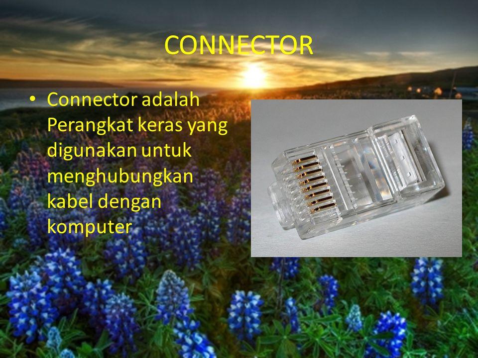CONNECTOR Connector adalah Perangkat keras yang digunakan untuk menghubungkan kabel dengan komputer