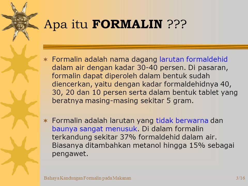 Bahaya Kandungan Formalin pada Makanan3/16 Apa itu FORMALIN ??.
