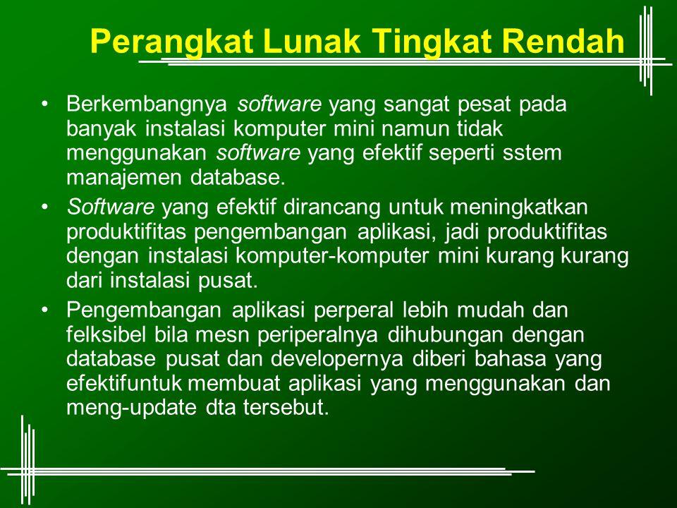 Perangkat Lunak Tingkat Rendah Berkembangnya software yang sangat pesat pada banyak instalasi komputer mini namun tidak menggunakan software yang efektif seperti sstem manajemen database.