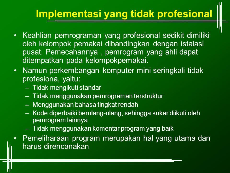 Implementasi yang tidak profesional Keahlian pemrograman yang profesional sedikit dimiliki oleh kelompok pemakai dibandingkan dengan istalasi pusat.