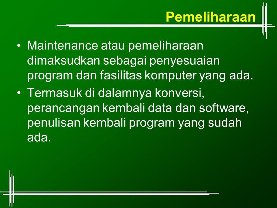 Pemeliharaan Maintenance atau pemeliharaan dimaksudkan sebagai penyesuaian program dan fasilitas komputer yang ada. Termasuk di dalamnya konversi, per