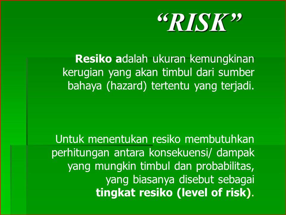 """""""RISK"""" Resiko adalah ukuran kemungkinan kerugian yang akan timbul dari sumber bahaya (hazard) tertentu yang terjadi. Untuk menentukan resiko membutuhk"""