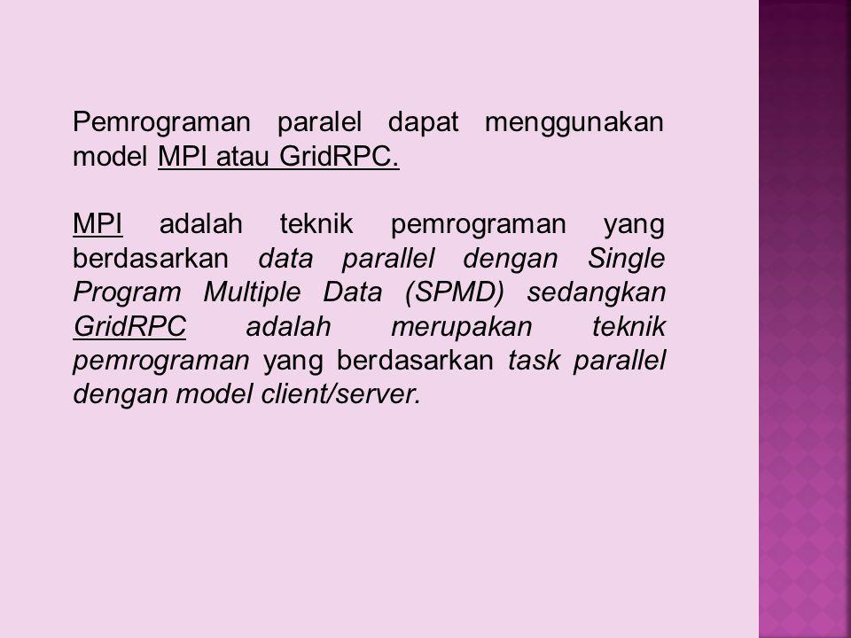 Pemrograman paralel dapat menggunakan model MPI atau GridRPC. MPI adalah teknik pemrograman yang berdasarkan data parallel dengan Single Program Multi