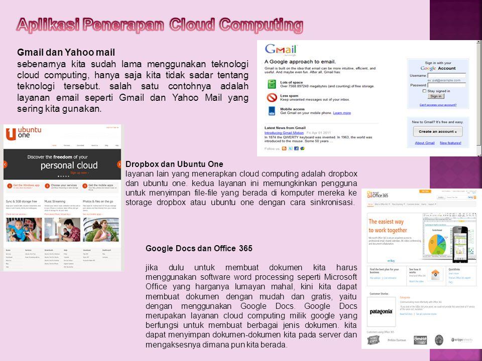 Gmail dan Yahoo mail sebenarnya kita sudah lama menggunakan teknologi cloud computing, hanya saja kita tidak sadar tentang teknologi tersebut. salah s