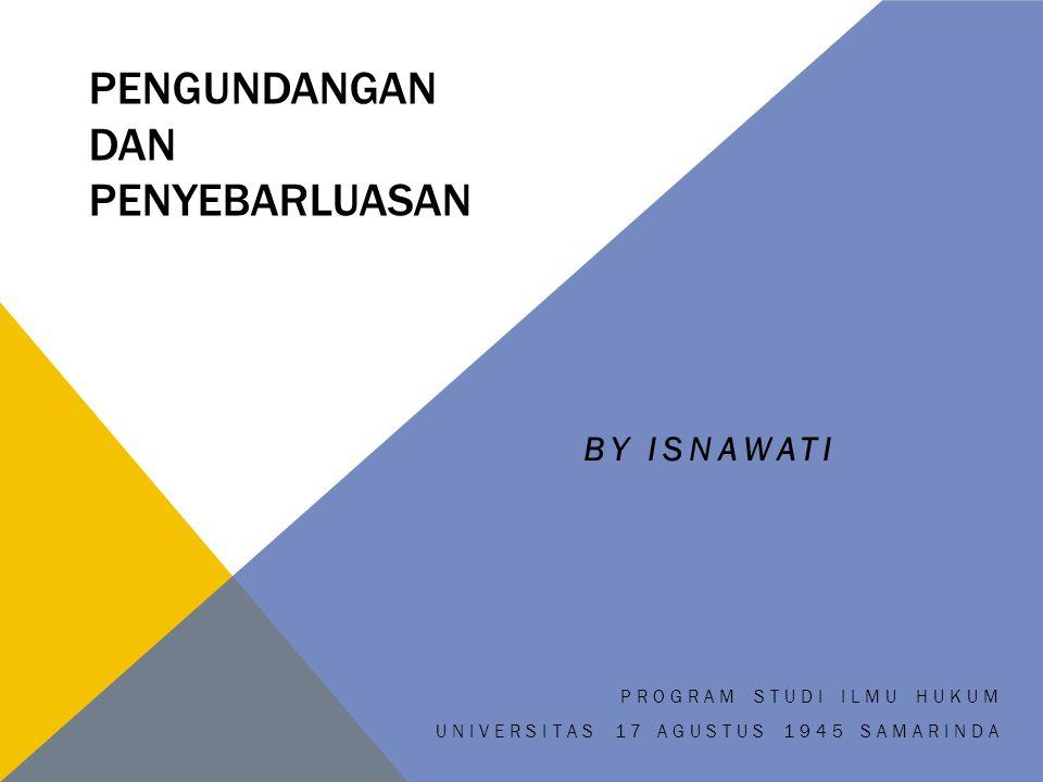 PENGUNDANGAN DAN PENYEBARLUASAN BY ISNAWATI PROGRAM STUDI ILMU HUKUM UNIVERSITAS 17 AGUSTUS 1945 SAMARINDA