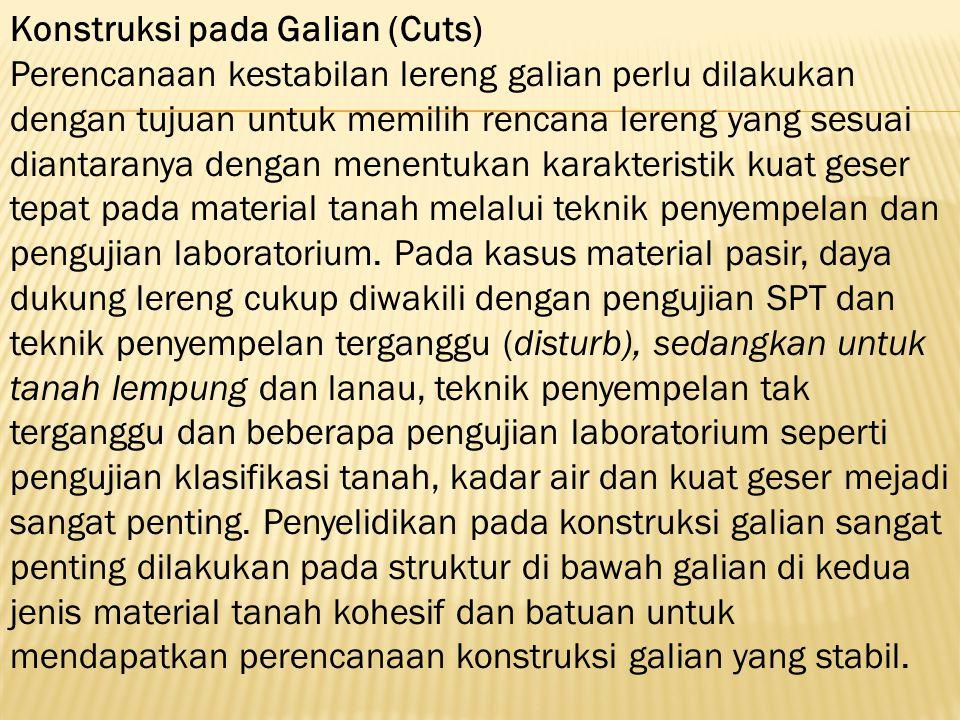 Konstruksi pada Galian (Cuts) Perencanaan kestabilan lereng galian perlu dilakukan dengan tujuan untuk memilih rencana lereng yang sesuai diantaranya