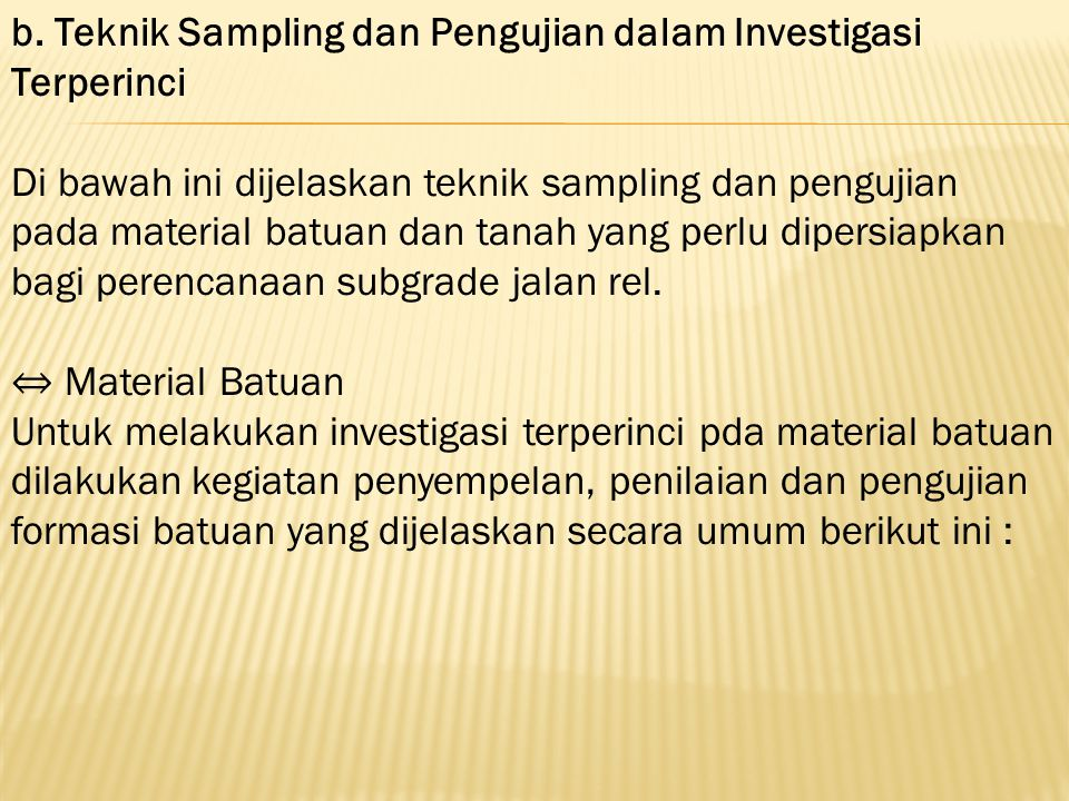 b. Teknik Sampling dan Pengujian dalam Investigasi Terperinci Di bawah ini dijelaskan teknik sampling dan pengujian pada material batuan dan tanah yan
