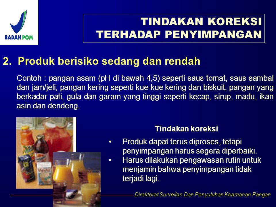 Direktorat Surveilan Dan Penyuluhan Keamanan Pangan 2. Produk berisiko sedang dan rendah Contoh : pangan asam (pH di bawah 4,5) seperti saus tomat, sa