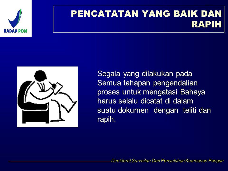 Direktorat Surveilan Dan Penyuluhan Keamanan Pangan PENCATATAN YANG BAIK DAN RAPIH Segala yang dilakukan pada Semua tahapan pengendalian proses untuk