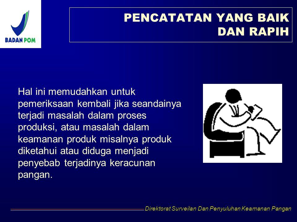 Direktorat Surveilan Dan Penyuluhan Keamanan Pangan PENCATATAN YANG BAIK DAN RAPIH Hal ini memudahkan untuk pemeriksaan kembali jika seandainya terjad