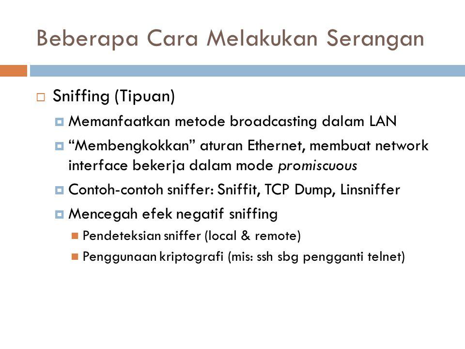 """Beberapa Cara Melakukan Serangan  Sniffing (Tipuan)  Memanfaatkan metode broadcasting dalam LAN  """"Membengkokkan"""" aturan Ethernet, membuat network i"""