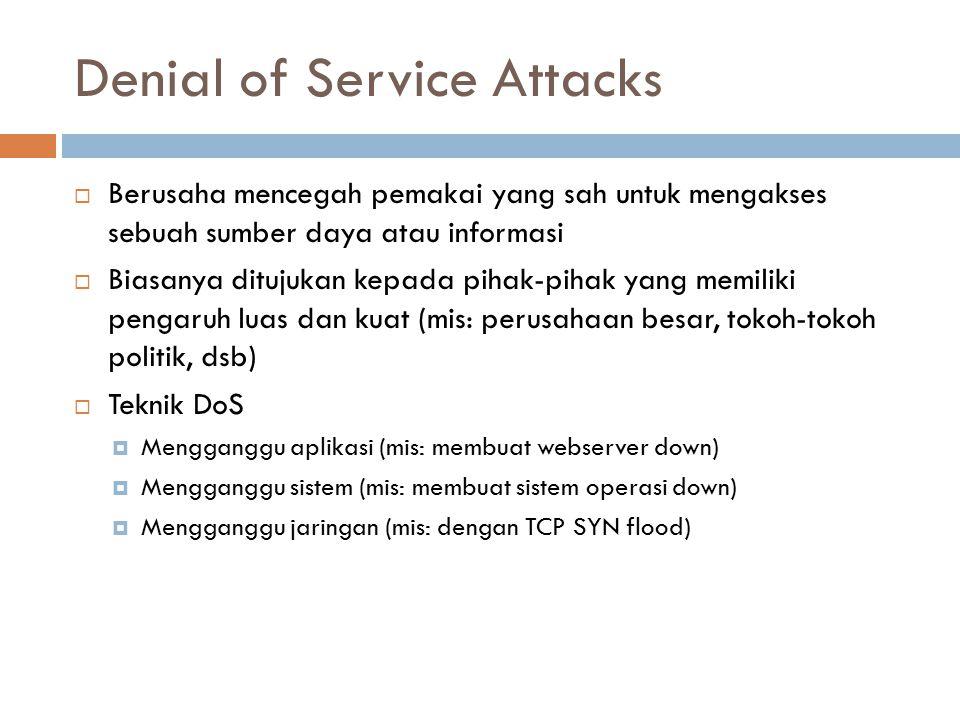 Denial of Service Attacks  Berusaha mencegah pemakai yang sah untuk mengakses sebuah sumber daya atau informasi  Biasanya ditujukan kepada pihak-pih