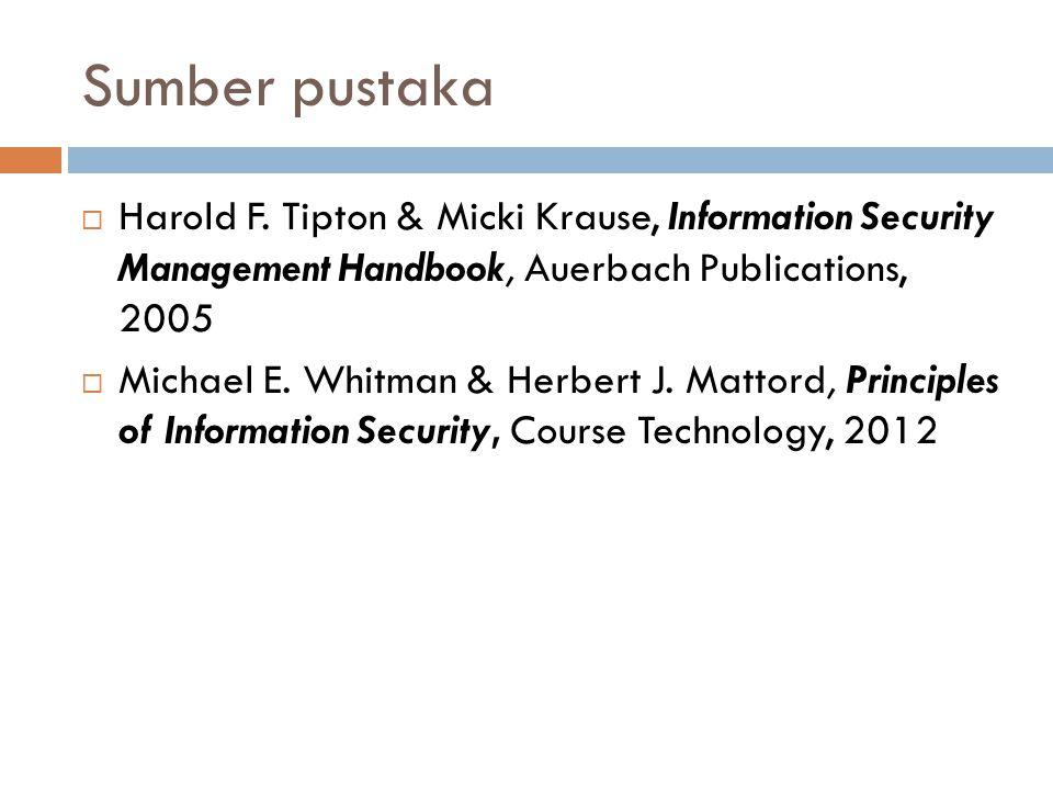 Sumber pustaka  Harold F. Tipton & Micki Krause, Information Security Management Handbook, Auerbach Publications, 2005  Michael E. Whitman & Herbert