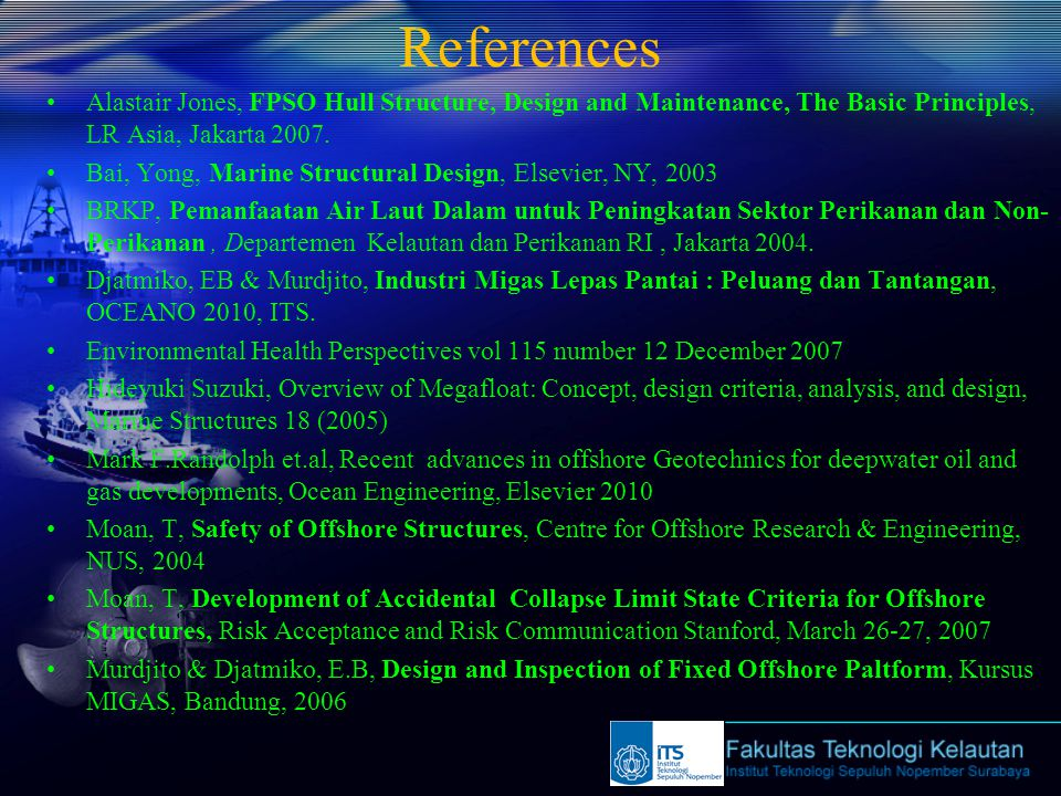 References Alastair Jones, FPSO Hull Structure, Design and Maintenance, The Basic Principles, LR Asia, Jakarta 2007. Bai, Yong, Marine Structural Desi